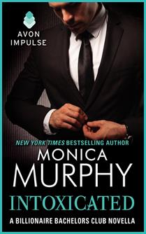 Monica Murphy's INTOXICATED: This epic epilogue novella concludes the Billionaire Bachelors Club series!
